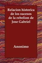 Relacion Historica de Los Sucesos de La Rebelion de Jose Gabriel