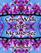 Come Walk with Me and See