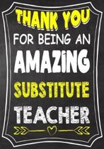 Thank You For Being An Amazing substitute Teacher: Teacher Notebook, Journal or Planner for Teacher Gift, Thank You Gift to Show Your Gratitude During