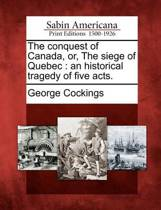 The Conquest of Canada, Or, the Siege of Quebec