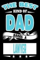 The Best Kind Of Dad Raises A Lawyer: College Ruled Lined Journal Notebook 120 Pages 6''x9'' - Best Dad Gifts Personalized
