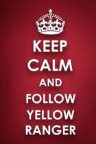Keep Calm And Follow Yellow Ranger: Yellow Ranger Diary Journal Notebook