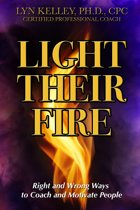 Light Their Fire: Right and Wrong Ways to Coach and Motivate People