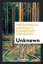 Theosophical Manuals I Elementary Theosophy