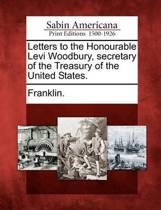 Letters to the Honourable Levi Woodbury, Secretary of the Treasury of the United States.