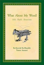 What About My Wood! 101 Sufi Stories