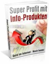 Super Profit mit Info-Produkten - Geld im Internet - Noch heute!