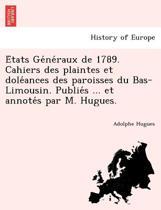 E Tats GE Ne Raux de 1789. Cahiers Des Plaintes Et Dole Ances Des Paroisses Du Bas-Limousin. Publie S ... Et Annote S Par M. Hugues.