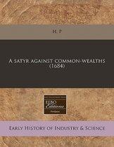 A Satyr Against Common-Wealths. (1684)