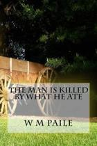 The Man Is Killed by What He Ate