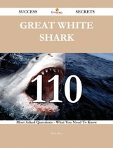 Great white shark 110 Success Secrets - 110 Most Asked Questions On Great white shark - What You Need To Know