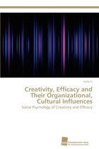 Creativity, Efficacy and Their Organizational, Cultural Influences