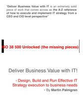 ISO 38500 Unlocked (The Missing Pieces): Deliver Business Value with IT! - Design, Build and Run Effective IT Strategy Execution to Business Needs