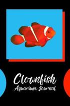 Clownfish Aquarium Journal: Customized Compact Saltwater Aquarium Care Logging Book, Thoroughly Formatted, Great For Tracking & Scheduling Routine