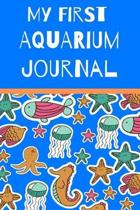My First Aquarium Journal: Kid Fish Tank Maintenance Tracker Book For All Your Fishes' Needs. Great For Recording Fish Feeding, Water Testing, Wa