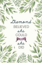 Diamond Believed She Could So She Did: Cute Personalized Name Journal / Notebook / Diary Gift For Writing & Note Taking For Women and Girls (6 x 9 - 1