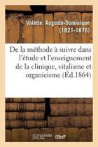 de la M thode Suivre Dans l' tude Et l'Enseignement de la Clinique, Vitalisme Et Organicisme