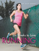 Six Weeks to Love Running: How to Have a Love Affair with Running