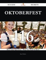 Oktoberfest 116 Success Secrets - 116 Most Asked Questions On Oktoberfest - What You Need To Know