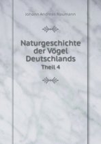 Naturgeschichte Der Vogel Deutschlands Theil 4