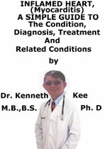 Inflamed Heart, (Myocarditis) A Simple Guide To The Condition, Diagnosis, Treatment And Related Conditions