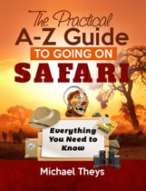 The Practical A-Z Guide to Going on Safari: Everything You Need to Know