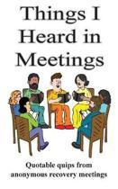 Things I Heard in Meetings