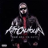 Raw & Un-Kutt