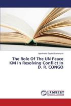 The Role of the Un Peace Km in Resolving Conflict in D. R. Congo