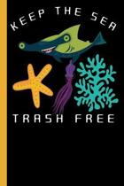 Keep The Sea Trash Free: Save The Ocean Life Sketchbook To Draw and Write in