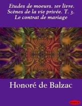 Etudes de moeurs. 1er livre. Scènes de la vie privée. T. 3. Le contrat de mariage