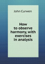 How to Observe Harmony, with Exercises in Analysis
