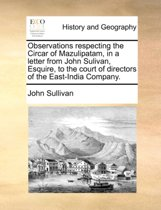 Observations Respecting the Circar of Mazulipatam, in a Letter from John Sulivan, Esquire, to the Court of Directors of the East-India Company