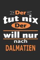 Der tut nix Der will nur nach Dalmatien: Notizbuch mit 110 Seiten, ebenfalls Nutzung als Dekoration in Form eines Schild bzw. Poster m�glich