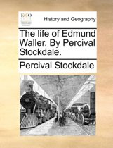 The Life of Edmund Waller. by Percival Stockdale