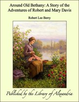 Around Old Bethany: A Story of the Adventures of Robert and Mary Davis