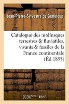 Catalogue Des Mollusques Terrestres Et Fluviatiles, Vivants Et Fossiles, de la France Continentale