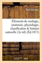 �l�ments de Zoologie Comprenant l'Anatomie, La Physiologie, La Classification Et l'Histoire