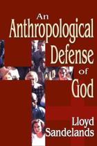 An Anthropological Defense of God