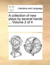 A Collection of New Plays by Several Hands ... Volume 2 of 4