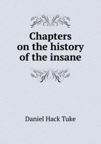 Chapters on the History of the Insane