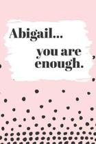Abigail You are Enough