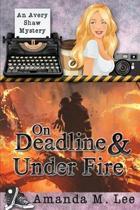 On Deadline & Under Fire