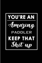 You're An Amazing Paddler. Keep That Shit Up.: Blank Lined Funny Paddling Journal Notebook Diary - Perfect Gag Birthday, Appreciation, Thanksgiving, C