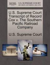 U.S. Supreme Court Transcript of Record Cox V. the Southern Pacific Railroad Company
