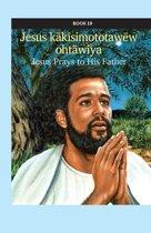 Jesus kākīsimototawēw ohtāwiya