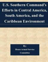 U.S. Southern Command's Efforts in Central America, South America, and the Caribbean Environment