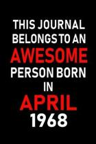 This Journal Belongs to an Awesome Person Born in April 1968