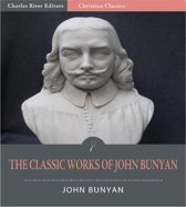 The Classic Collection of John Bunyans Works: Pilgrim's Progress and 30 Other Works (Illustrated Edition)