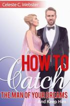How to Catch the Man of Your Dreams and Keep Him